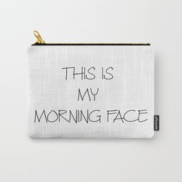 This is my morning face Carry-All Pouch