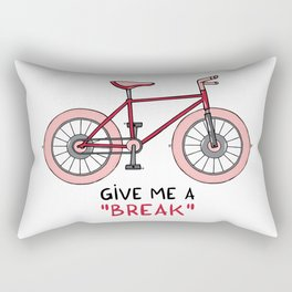 Give me a break Rectangular Pillow