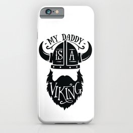 My daddy is a viking - Funny hand drawn quotes illustration. Funny humor. Life sayings. iPhone Case