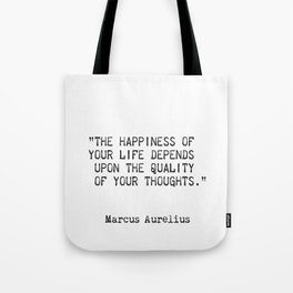 """The happiness of  your life depends  upon the quality  of your thoughts."" Tote Bag"