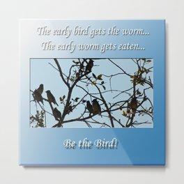Be the Bird! Metal Print