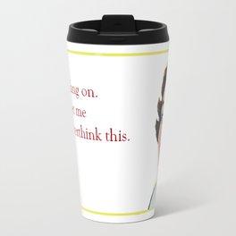 Hang On, Let Me Overthink This. Travel Mug