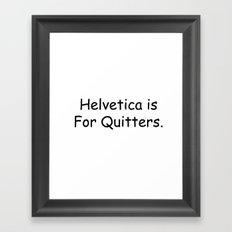 Helvetica is for Quitters. Framed Art Print