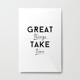 Great things take time Metal Print