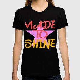 "A Shining Tee For A Wonderful You Saying ""Made To Shine"" T-shirt Design Live Gloss Star Glowing  T-shirt"