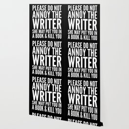 Please do not annoy the writer. She may put you in a book and kill you. (Black & White) Wallpaper