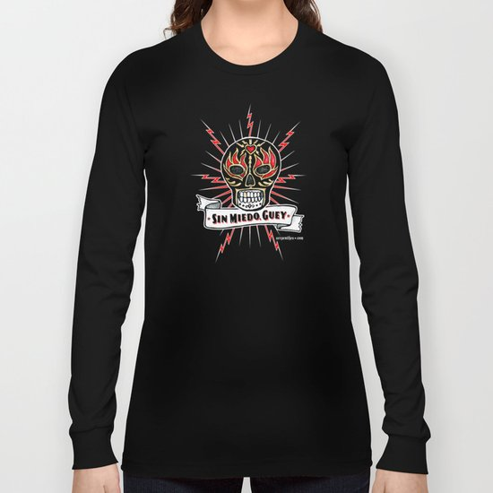 Sin Miedo Guey! Long Sleeve T-shirt