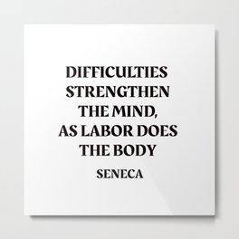 DIFFICULTIES - Seneca Stoic Quote Metal Print
