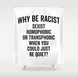 Why Be Racist Quote Shower Curtain