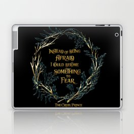 Instead of being afraid, I could become something to fear. The Cruel Prince Laptop & iPad Skin