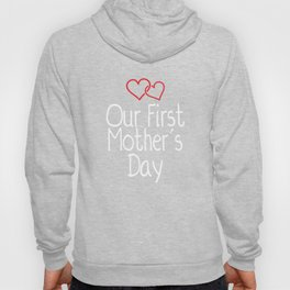 Our First Mother's Day New Mom Gift T-Shirt Hoody
