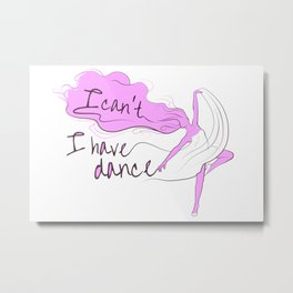 I can't, I have dance - Pink Metal Print