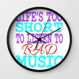 """Life's Too Short To Listen To Bad Music"" for all the music and band lovers out there! Great Gift!  Wall Clock"