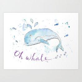 Oh whale Art Print