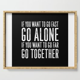 Motivational & Inspirational Quotes - If you want to go fast go alone - go together MMS 595 Serving Tray
