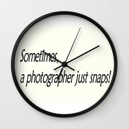 Sometimes, a photographer just snaps! Wall Clock