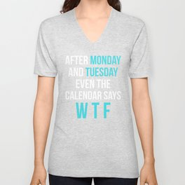 After Monday and Tuesday Even The Calendar Says WTF (Black) Unisex V-Neck