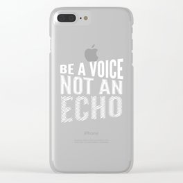 BE A VOICE NOT AN ECHO (Black & White) Clear iPhone Case