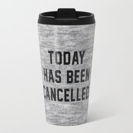 Today has been Cancelled Travel Mug