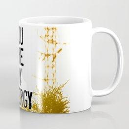 YOU ARE MY ENERGY Coffee Mug