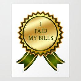 I Paid my Bills Art Print