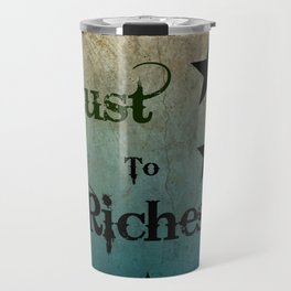 From Rust to Riches Travel Mug