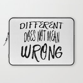Different Does Not Mean Wrong Laptop Sleeve