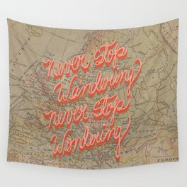 Never Stop Wandering, Never Stop Wondering Wall Tapestry