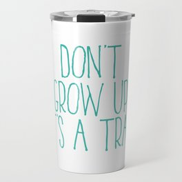 Don't Grow Up It's A Trap, Kids Room Decor, Baby Room Wall Art, Gift For Kid Travel Mug