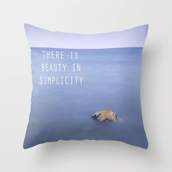 THERE IS BEAUTY IN SIMPLICITY Throw Pillow