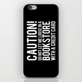 Caution! Do Not Let Me Loose in a Bookstore! - Inverted iPhone Skin