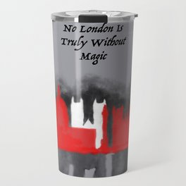 No London is Truly Without Magic - A Darker Shade of Magic Travel Mug
