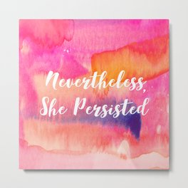 Nevertheless, She Persisted Watercolor Metal Print