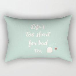 Life's Too Short For Bad Tea Rectangular Pillow