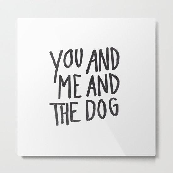 You, Me And Dog Metal Print