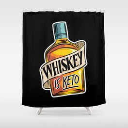 Whiskey Is Keto Ketosis Diet Low Carb Lifestyle Shower Curtain