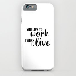 You Live To Work I Work To Live - Emily in Paris iPhone Case