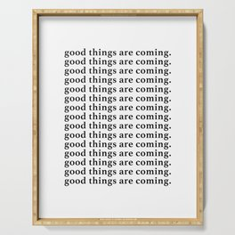 good things are coming Serving Tray
