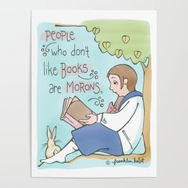 People Who Don't Like Books Are Morons Poster