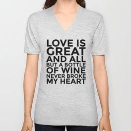 Love is Great and All But a Bottle of Wine Never Broke My Heart Unisex V-Neck