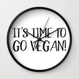 It's Time to Go Vegan Wall Clock
