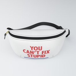 You Can't Fix Stupid Fanny Pack