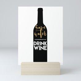 SAVE WATER DRINK WINE kitchen quote Mini Art Print