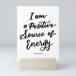 I am a positive source of energy Mini Art Print