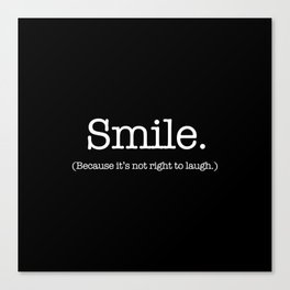 Smile (Because It's Not Right To Laugh.) Canvas Print