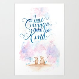 have courage and be kind Art Print
