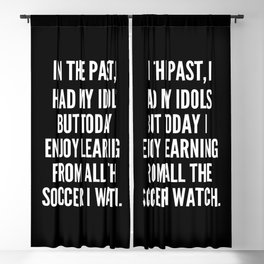 In the past I had my idols but today I enjoy learning from all the soccer I watch Blackout Curtain