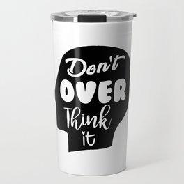 Don't Overthink It Travel Mug