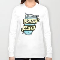 drink Long Sleeve T-shirts featuring Drink Water by Josh LaFayette