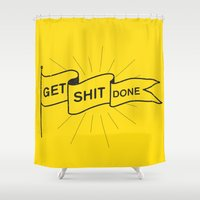 get shit done Shower Curtains featuring GET SHIT DONE by MADEYOUL__K